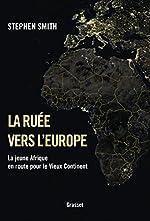 La ruée vers l'Europe - La jeune Afrique en route pour le Vieux Continent de Stephen Smith