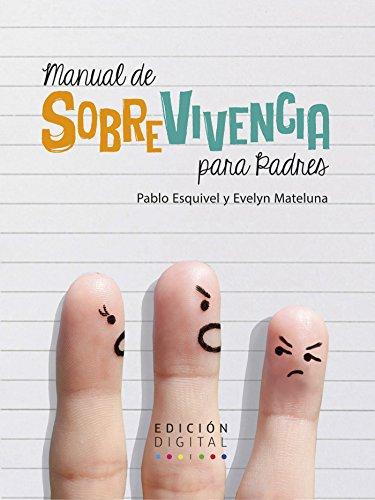 Manual de sobrevivencia para padres por Pablo Esquivel