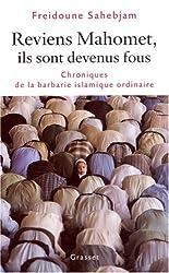 Reviens Mahomet, ils sont devenus fous : Chroniques de la barbarie islamique ordinaire