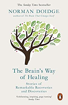 The Brain's Way of Healing: Stories of Remarkable Recoveries and Discoveries by [Doidge, Norman]