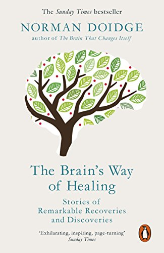 The Brain's Way of Healing: Stories of Remarkable Recoveries and Discoveries (English Edition) por Norman Doidge