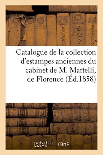 Catalogue de la collection d'estampes anciennes du cabinet de M. Martelli, de Florence