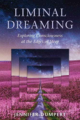 Liminal Dreaming: Exploring Consciousness at the Edges of Sleep (English Edition)