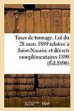 Taxes de tonnage. Loi du 28 mars 1889 relative à Saint-Nazaire et décrets complémentaires 1890...