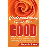 Codependency: Codependency Gone For Good - How to Stop Worrying, Stop Controlling, and Put Yourself First ((Codependency, Codependent, Enabling) (Volume 1) by Melanie Jones (2014-11-16)