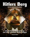 Hitlers Berg. Geschichte des Obersalzbergs und seiner geheimen Bunkeranlagen - Beierl