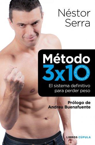 Método 3 x 10: El sistema definitivo para perder peso por Néstor Serra