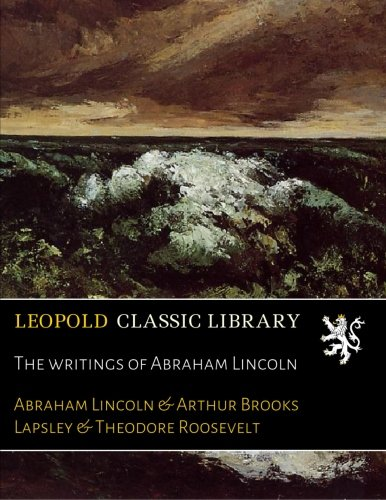 The writings of Abraham Lincoln por Abraham Lincoln