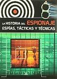La Historia del Espionaje: Espías, Tácticas y Técnicas (Secretos al Descubierto)