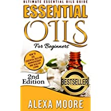 ESSENTIAL OILS: Essential Oils Guide for Beginners and 89 Powerful Essential Oil Recipes for All Occasions (Updated Version) (2017 Recipe Quick Reference) (English Edition)