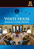 The White House: Behind Closed Doors by George Bush