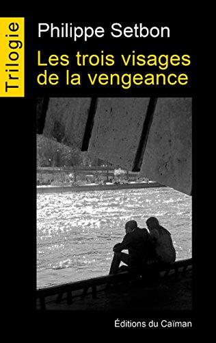 Les trois visages de la vengeance: Trilogie complète par Philippe Setbon