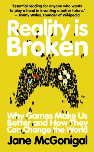 By Jane McGonigal Reality is Broken: Why Games Make Us Better and How They Can Change the World [Paperback]
