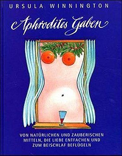 Aphrodites Gaben: Von zauberischen Mitteln, die Liebe entfachen und zum Beischlaf beflügeln