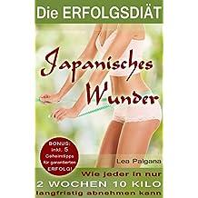 Die Erfolgsdiät Japanisches Wunder: Wie jeder in nur 2 Wochen 10 Kilo langfristig abnehmen kann: BONUS: inkl. 5 Geheimtipps für garantierten ERFOLG!