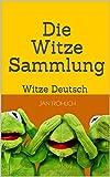 Die Witze-Sammlung: Witze Deutsch (Witze, Witze Buch, Witze Deutsch, kinderbücher ab 8, Witzige Bücher, Witze für Kinder)