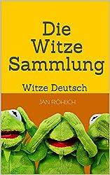 Die Witze Sammlung: Witze Deutsch (Witze, Witze Buch, Witze Deutsch, kinderbücher ab 8, Witzige Bücher, Witze für Kinder)