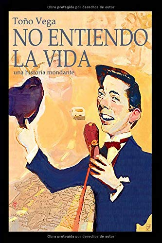 NO ENTIENDO LA VIDA: Una historia mondante por Toño Vega