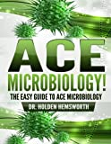 Ace Microbiology!: The EASY Guide to Ace Microbiology by Holden Hemsworth (2015-08-03)