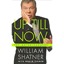 Up Till Now: The Autobiography by William Shatner (2008-05-13)