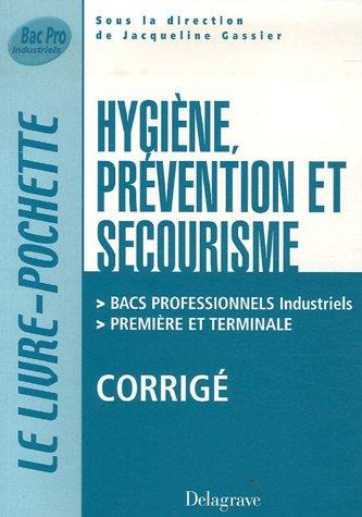 Hygiène, Prévention et Secourisme Bacs Professionnels Industriels 1e et Tle : Corrigé