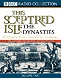 This Sceptered Isle: Dynasties v.2 (BBC Radio Collection)
