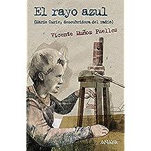 El rayo azul: Marie Curie, descubridora del radio (Literatura Juvenil (A Partir De 12 Años) - Leer Y Pensar-Selección)