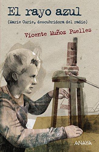 El rayo azul: Marie Curie, descubridora del radio (Literatura Juvenil (A Partir De 12 Años) - Leer Y Pensar-Selección) por Vicente Muñoz Puelles