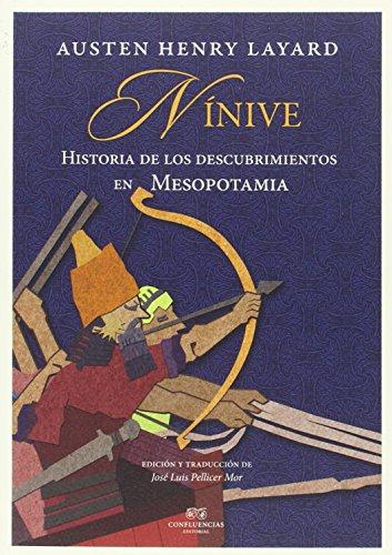 Nínve: Historia de los descubrimientos en  Mesopotamia (Entre piedras) por Henry Austen Layard