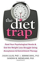 The Diet Trap: Feed Your Psychological Needs and End the Weight Loss Struggle Using Acceptance and Commitment Therapy by Jason Lillis PhD (2014-02-02)