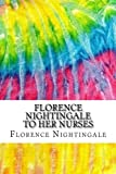 Florence Nightingale to Her Nurses: (History of Nursing Series)