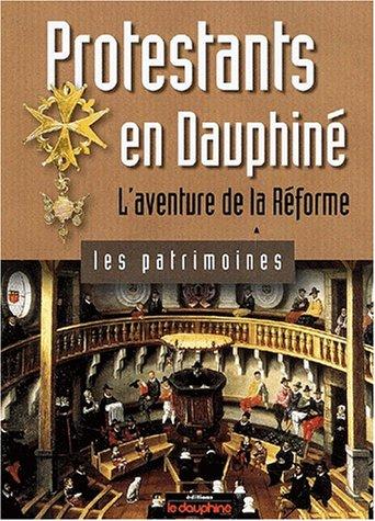 Protestants en Dauphiné : L'aventure de la Réforme