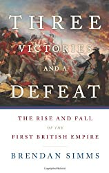 Three Victories and a Defeat: The Rise and Fall of the First British Empire