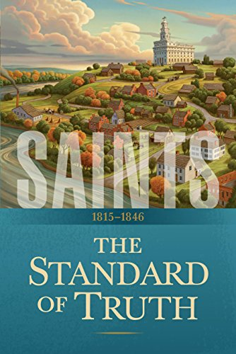 Saints: The Story of the Church of Jesus Christ in the Latter Days: The Standard of Truth: 1815–1846 (English Edition)