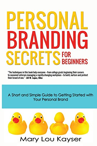 Personal Branding Secrets for Beginners: A Short and Simple Guide to Getting Started with Your Personal Brand: Volume 1 (Short and Simple Series)