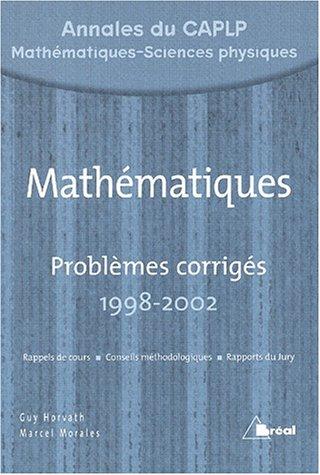 Mathématiques : Problèmes corrigés 1998-2002 Annales du CAPLP MSP