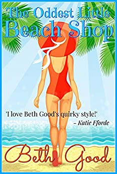 The Oddest Little Beach Shop: The perfect beach read! by [Good, Beth]
