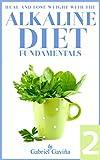 Alkaline Diet 2: Fundamentals: Alkaline Diet for better health and reduce body weight (Alakaline Diet) (English Edition)
