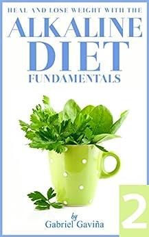 Alkaline Diet 2: Fundamentals: Alkaline Diet for better health and reduce body weight (Alakaline Diet) (English Edition) von [Gaviña, Gabriel]