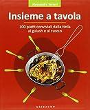 Insieme a tavola. 100 piatti conviviali dalla tiella al gulash e al cuscus