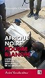 Afrique noire, poudre blanche - L'Afrique sous la coupe des cartels de la drogue