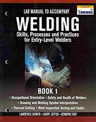 [Welding: Skills, Processes and Practices for Entry-Leve Welders, Book 1: Lab Manual] (By: Larry Jeffus) [published: April, 2009]