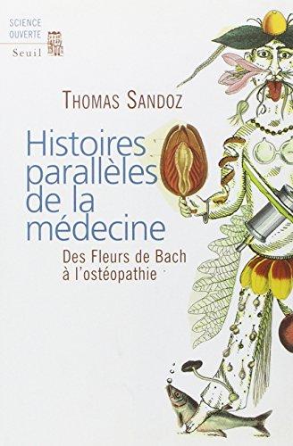 Histoires parallèles de la médecine. Des Fleurs de Bach à l'ostéopathie