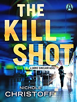 The Kill Shot: A Jamie Sinclair Novel by [Christoff, Nichole]