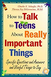 How to Talk to Teens About Really Important Things: Specific Questions and Answers and Useful Things to Say