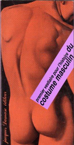 Premier vestiaire pour l'histoire du costume masculin: Apparat, rites et simulacres (Archives pour une histoire de la mode)