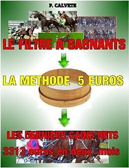 Méthode Turf GAGNER AUX COURSES HIPPIQUES AVEC 5 EUROS. par [CALVETE, p]