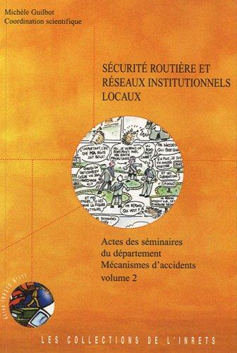 Sécurité routière et réseaux institutionnels locaux : Actes des séminaires du Département Mécanismes d'accidents, volume 2