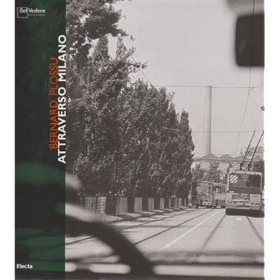 Bernard Plossu. Attraverso Milano. Catalogo Della Mostra (Milano, 16 Aprile-25 Maggio 2008)