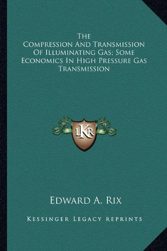The Compression and Transmission of Illuminating Gas; Some Economics in High Pressure Gas Transmission